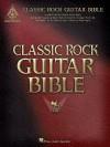 Classic Rock Guitar Bible - Hal Leonard Publishing Company