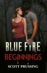 Blue Fire Beginnings - Scott Prussing