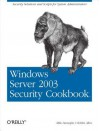 Windows Server 2003 Security Cookbook: Security Solutions and Scripts for System Administrators - Mike Danseglio, Robbie Allen