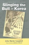 Slinging the Bull in Korea: An Adventure in Psychological Warfare - John Campbell