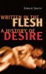 Written in the Flesh: A History of Desire - Edward Shorter