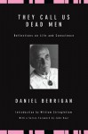They Call Us Dead Men: Reflections on Life and Conscience - Daniel Berrigan, William Stringfellow