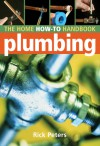Home How-To Handbook: Plumbing - Rick Peters