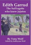 Edith Garrud: The Suffragette Who Knew Jujutsu - Tony Wolf, Kathrynne Wolf