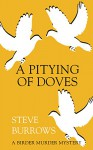 A Pitying of Doves: A Birder Murder Mystery - Steve Burrows