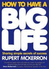 How to Have a Big Life: Sharing Simple Secrets of Success - Rupert McKerron