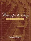 Writing for the Stage: A Practical Playwriting Guide - Leroy Clark
