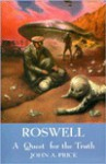 Roswell: A Quest for the Truth - John A. Price, John Tilley, Attila Boros