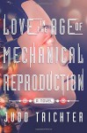 Love in the Age of Mechanical Reproduction: A Novel - Judd Trichter