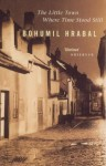 The Little Town Where Time Stood Still and Cutting it Short - Bohumil Hrabal
