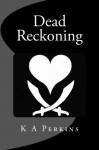 Dead Reckoning - K.A. Perkins