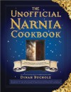 The Unofficial Narnia Cookbook: From Turkish Delight to Gooseberry Fool-Over 150 Recipes Inspired by The Chronicles of Narnia - Dinah Bucholz