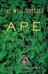 The Well-Dressed Ape: A Natural History of Myself - Hannah Holmes