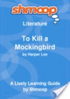 To Kill a Mockingbird: Shmoop Literature Guide - Shmoop