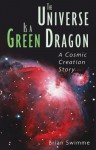 The Universe Is a Green Dragon: A Cosmic Creation Story - Brian Swimme