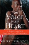 This Voice in My Heart: A Runner's Memoir of Genocide, Faith, and Forgiveness - Gilbert Tuhabonye, Gary Brozek