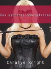 Des Escortes Dominatrices: Une Aventure Erotique Bdsm - Caralyn Knight, Seth Daniels
