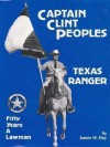 Captain Clint Peoples, Texas Ranger: Fifty Years a Lawman - James M. Day