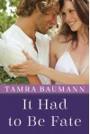 It Had to Be Fate (An It Had to Be Novel) - Tamra Baumann