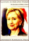 Clinton: In Her Own Words: The Quotations Of Hillary Clinton (Who's Who Quotations Book 2) - University Scholastic Press, Hillary Clinton, University Scholastic Press, Honey Shack Graphics