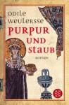 Purpur Und Staub: Theodora, Kaiserin Von Byzanz ; Roman - Odilie Weulersse, Dorothee Asendorf