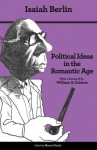 Political Ideas in the Romantic Age: Their Rise and Influence on Modern Thought - Isaiah Berlin, Henry Hardy, William Galston, Joshua L. Cherniss