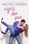 Eyes on Me - Rachel Harris