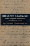 Herndon's Informants: Letters, Interviews, and Statements about Abraham Lincoln - Douglas L. Wilson, Terry Wilson