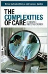 The Complexities of Care: Nursing Reconsidered - Sioban Nelson, Suzanne Gordon