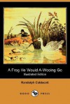 A Frog He Would A-Wooing Go (Illustrated Edition) (Dodo Press) - Randolph Caldecott