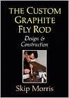 The Custom Graphite Fly Rod - Skip Morris