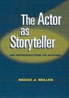 The Actor As Storyteller: An Introduction To Acting - Bruce Miller