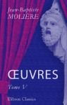 OEuvres: Tome 5 - Molière