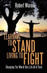 Learning to Stand, Living to Fight: Changing the World One Life at a Time - Robert Warner