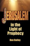 Jerusalem in the Light of Prophecy - Don Bailey