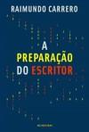 A preparação do Escritor - Raimundo Carrero