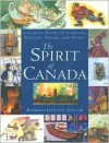 The Spirit of Canada: Canada's Story in Legends, Fiction, Poems, and Songs - Barbara Hehner