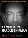 The Serial Killers: Harold Shipman - Mark Simpson