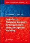 Studies in Computational Intelligence, Volume 45: Neuro-Fuzzy Associative Machinery for Comprehensive Brain and Cognition Modelling - Vladimir G. Ivancevic, Tijana T. Ivancevic