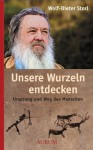 Unsere Wurzeln entdecken: Ursprung und Weg des Menschen (German Edition) - Wolf-Dieter Storl