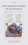 The Armenian Gospel of the Infancy: with three early versions of the Protevangelium of James - Abraham Terian