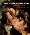 The Wrath of the Gods: Masterpieces by Rubens, Michelangelo, and Titian - Christopher Atkins