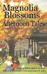 Magnolia Blossoms and Afternoon Tales: Stories and Poems from the American South (The Gulf Coast Writers Association) - Grace B. Lebo, Philip L. Levin, Richard E. Creel
