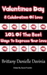 Valentines Day A Celebration Of Love, 101 Of The Best Ways To Express Your Love - Brittany Davinia, David Franklin