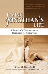Living Jonathan's Life: A Doctor's Descent Into Darkness & Addiction - Scott M. Davis