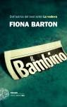 Il bambino: (ex The Silence) (Einaudi. Stile libero big) - Fiona Barton, Carla Palmieri