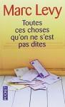 Toutes Ces Choses Qu'on NE S'Est Pas Dites by Levy, Marc (2009) Mass Market Paperback - Marc Levy