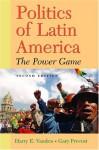 Politics of Latin America: The Power Game - Harry E. Vanden, Gary Prevost