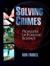 Solving Crimes: Pioneers Of Forensic Science - Ron Fridell
