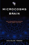 Microcosms of the Brain: What Sensorimotor Systems Reveal about the Mind - Douglas Tweed
